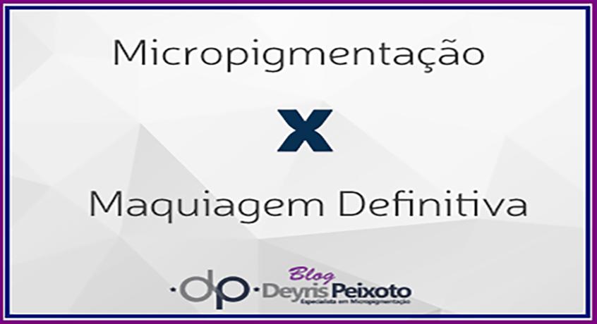 Micropigmentação X Maquiagem Definitiva